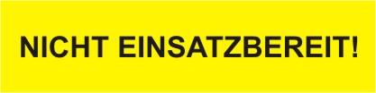 """Schild auf selbstklebender Folie gelb mit schwarzen Text """"NICHT EINSATZBEREIT ! """""""
